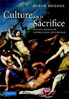 Culture and sacrifice : ritual death in literature and opera