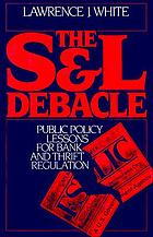 The S & L debacle : public policy lessons for bank and thrift regulation