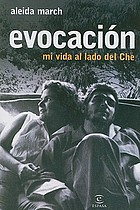 Evocacion/ Evocation : Mi vida al lado del Che/ My Lif in Front of Che