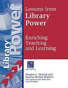 Lessons from library power : enriching teaching and learning : final report of the evaluation of the national library power initiative : an initiative of the DeWitt Wallace-Reader's Digest Fund