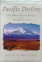 Pacific destiny : the three-century journey to the Oregon country