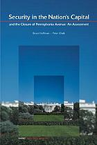 Security in the Nation's capital and the closure of Pennsylvania Avenue : an assessment