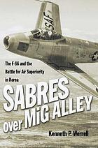 Sabres over MiG alley : the F-86 and the battle for air superiority in Korea