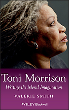 Toni Morrison : writing the moral imagination