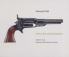 Samuel Colt : arms, art, and invention