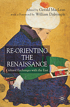 Re-orienting the Renaissance : cultural exchanges with the East