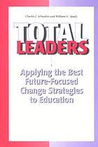 Total leaders : applying the best future-focused change strategies to education