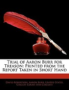 Trial of Aaron Burr for treason : printed from the report taken in short hand