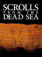 Scrolls from the Dead Sea : an exhibition of scrolls and archeological artifacts from the collections of the Israel Antiquities Authority