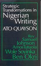 Strategic transformations in Nigerian writing : orality & history in the work of Rev. Samuel Johnson, Amos Tutuola, Wole Soyinka & Ben Okri
