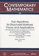 Fast algorithms for structured matrices : theory and applications : AMS-IMS-SIAM Joint Summer Research Conference on Fast Algorithms in Mathematics, Computer Science, and Engineering, August 5-9, 2001, Mount Holyoke College, South Hadley, Massachusetts