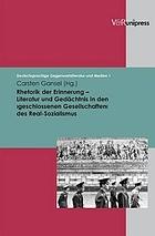 """Rhetorik der Erinnerung : Literatur und Gedächtnis in den """"geschlossenen Gesellschaften"""" des Real-Sozialismus"""