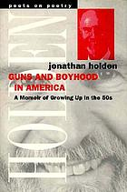 Guns and boyhood in America : a memoir of growing up in the 50s