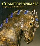 Champion animals : sculptures by Herbert Haseltine