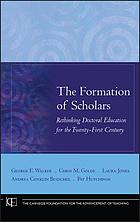 The formation of scholars : rethinking doctoral education for the twenty-first century