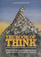 The book of think : or, How to solve a problem twice your size