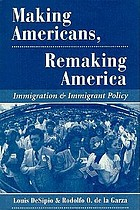 Making Americans, remaking America : immigration and immigrant policy