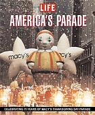 America's parade : a celebration of Macy's Thanksgiving Day Parade