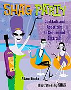 Shag party : cocktails and appetizers to seduce and entertain