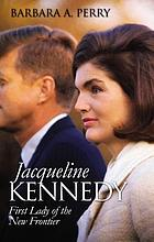 Jacqueline Kennedy : first lady of the New Frontier