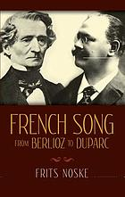French song from Berlioz to Duparc; the origin and development of the mélodie. Rev. by Rita Benton and Frits Noske. Translated by Rita Benton