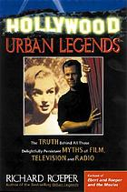 Hollywood urban legends : the truth behind all those delightfully persistent myths of film, television, and music