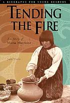 Tending the fire : the story of Maria Martinez
