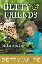 Betty & friends : my life at the zoo