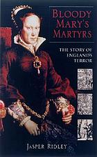 Bloody Mary's martyrs : the story of England's terror