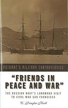 """Friends in peace and war"" : the Russian Navy's landmark visit to Civil War San Francisco"