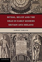 Ritual, belief, and the dead in early modern Britain and Ireland