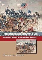 Trench warfare under Grant & Lee : field fortifications in the Overland Campaign