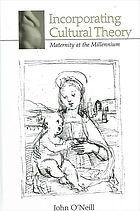 Incorporating cultural theory : maternity at the millennium