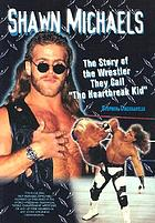 "Shawn Michaels : the story of the wrestler they call ""the Heartbreak Kid"""