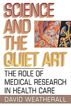 Science and the quiet art : the role of medical research in health care