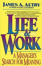 Life and work : a manager's search for meaning