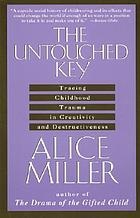 The untouched key : tracing childhood trauma in creativity and destructiveness