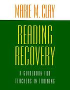 Reading recovery : a guidebook for teachers in training