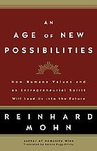 An age of new possibilities : how humane values and an entrepreneurial spirit will lead us into the future