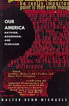 Our America : nativism, modernism, and pluralism