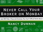 Never call your broker on Monday : and 300 other financial lessons you can't afford not to know