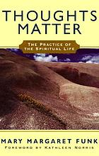 Thoughts matter : the practice of spiritual life