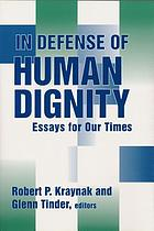 In defense of human dignity : essays for our times