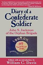 Diary of a Confederate soldier John S. Jackman of the Orphan Brigade