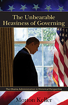 The unbearable heaviness of governing : the Obama administration in historical perspective