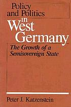 Policy and politics in West Germany : the growth of a semi-sovereign state