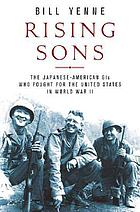 Rising sons : the Japanese American GIs who fought for the United States in World War II