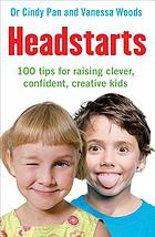 Headstarts : 100 tips for raising clever, confident, creative kids
