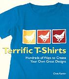 Terrific t-shirts : hundreds of ways to create your own great designs