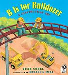 B is for bulldozer : a construction ABC